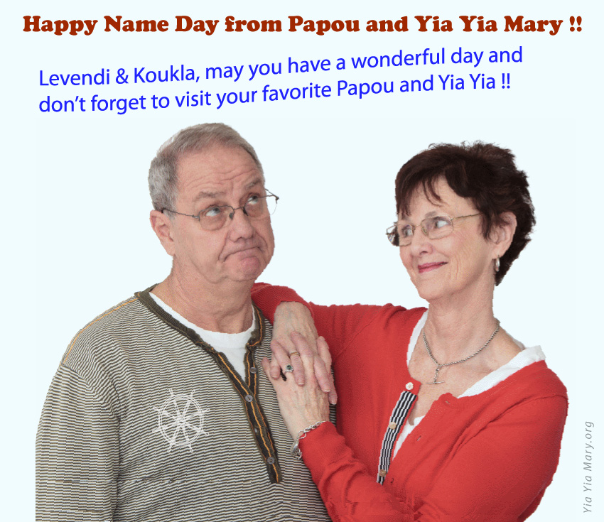 [Papou and Yia Yia Mary says happy name day!]